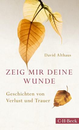 Abbildung von Althaus, David   Zeig mir deine Wunde   2015   Geschichten von Verlust und Tr...   6180