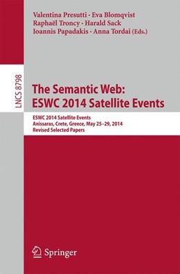 Abbildung von Presutti / Blomqvist / Troncy / Sack / Papadakis / Tordai | The Semantic Web: ESWC 2014 Satellite Events | 2014 | ESWC 2014 Satellite Events, An...