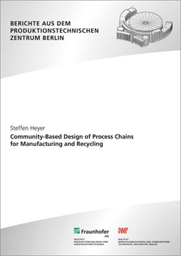 Abbildung von Heyer / / Seliger | Community-Based Design of Process Chains for Manufacturing and Recycling. | 2014