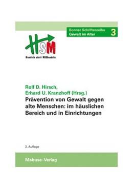 Abbildung von Hirsch / Kranzhoff | Prävention von Gewalt gegen alte Menschen im häuslichen Bereich und in Einrichtungen | 2014 | Bonner Schriftenreihe