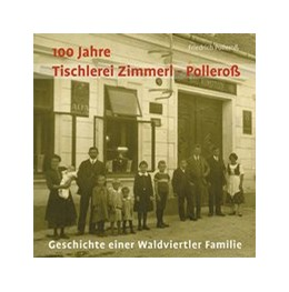 Abbildung von Polleroß | 100 Jahre Tischlerei Zimmerl-Polleroß | 2013 | Geschichte einer Waldviertler ...