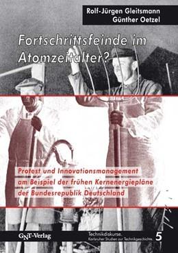 Abbildung von Gleitsmann / Oetzel | Fortschrittsfeinde im Atomzeitalter? | 2012 | Protest und Innovationsmanagem...