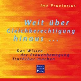 Abbildung von Praetorius | Weit über Gleichberechtigung hinaus ... | 2009 | Das Wissen der Frauenbewegung ...