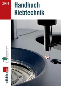 Abbildung von Industrieverband Klebstoffe e. V. / Fachzeitschrift Adhäsion Kleben&Dichten   Handbuch Klebtechnik 2014   1. Auflage   2014   beck-shop.de