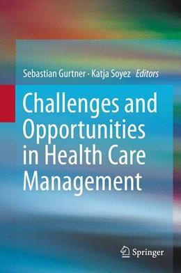 Abbildung von Gurtner / Soyez | Challenges and Opportunities in Health Care Management | 1. Auflage | 2014 | beck-shop.de