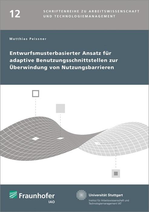 Entwurfsmusterbasierter Ansatz für adaptive Benutzungsschnittstellen zur Überwindung von Nutzungsbarrieren. | / Spath / Bullinger, 2014 | Buch (Cover)