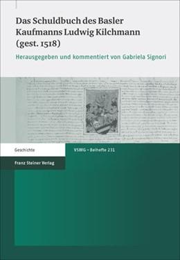 Abbildung von Signori | Das Schuldbuch des Basler Kaufmanns Ludwig Kilchmann (gest. 1518) | 1. Auflage | 2014 | beck-shop.de