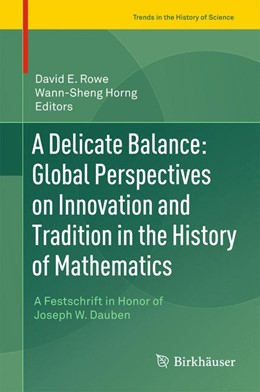 Abbildung von Rowe / Horng | A Delicate Balance: Global Perspectives on Innovation and Tradition in the History of Mathematics | 1. Auflage | 2015 | beck-shop.de