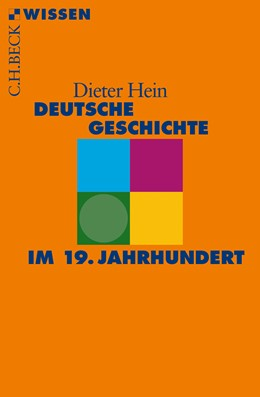 Abbildung von Hein, Dieter   Deutsche Geschichte im 19. Jahrhundert   1. Auflage   2016   2840   beck-shop.de