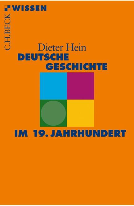 Cover: Dieter Hein, Deutsche Geschichte im 19. Jahrhundert