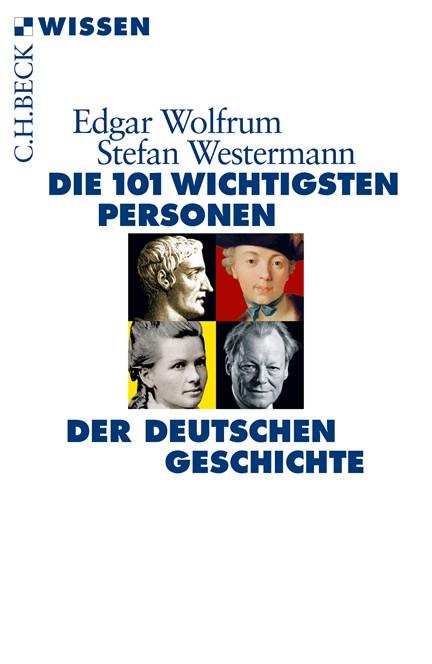 Cover: Edgar Wolfrum|Stefan Westermann, Die 101 wichtigsten Personen der deutschen Geschichte