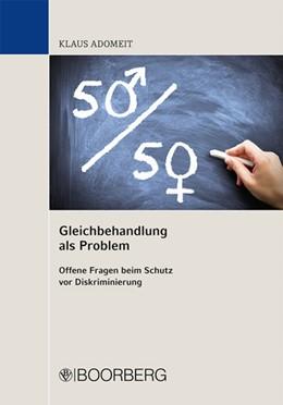 Abbildung von Adomeit | Gleichbehandlung als Problem | 2014 | Offene Fragen zum Schutz vor D...