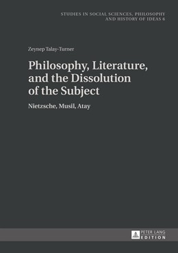 Abbildung von Talay | Philosophy, Literature, and the Dissolution of the Subject | 2014 | Nietzsche, Musil, Atay | 6