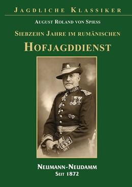 Abbildung von Spiess | 17 Jahre im rumänischen Hofjagddienst | 1. Auflage | 2014 | beck-shop.de