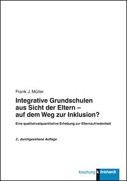 Abbildung von Müller | Integrative Grundschulen aus Sicht der Eltern - auf dem Weg zur Inklusion? | 2., durchgesehene Auflage | 2014 | Eine qualitatiave/quantitative...