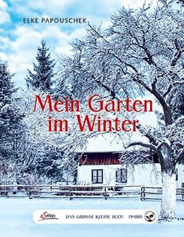 Abbildung von Papouschek | Das große kleine Buch: Mein Garten im Winter | 1. Auflage | 2014 | beck-shop.de