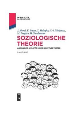 Abbildung von Morel / Bauer / Meleghy   Soziologische Theorie   9th updated and expanded addition   2015   Abriss der Ansätze ihrer Haupt...