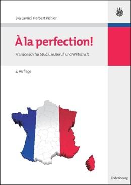 Abbildung von Lavric / Pichler | A la perfection! | korrigierte Auflage | 2014 | Französisch für Studium, Beruf...