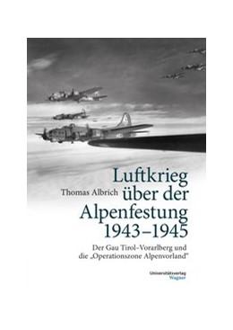 Abbildung von Albrich | Luftkrieg über der Alpenfestung 1943-1945 | 3. Auflage | 2017 | beck-shop.de