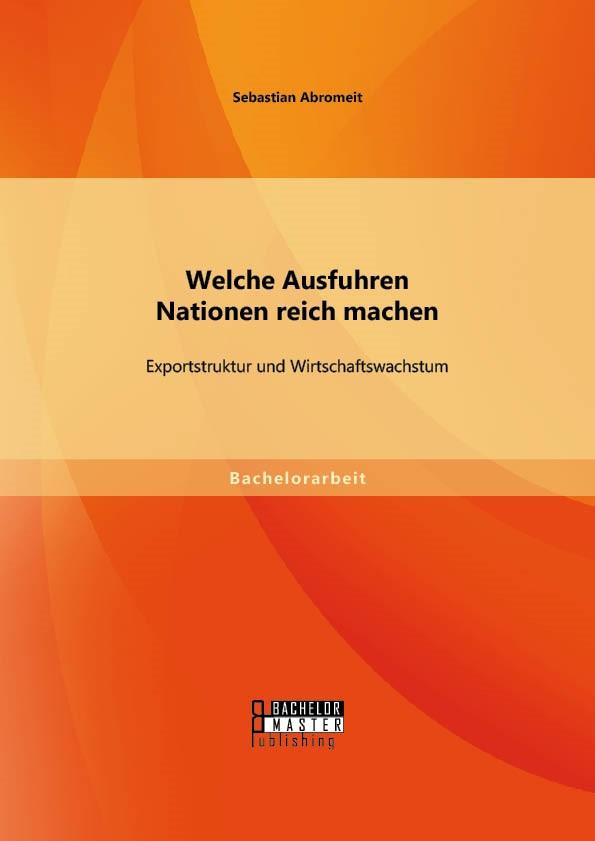 Welche Ausfuhren Nationen reich machen: Exportstruktur und Wirtschaftswachstum | Abromeit | Erstauflage, 2014 | Buch (Cover)