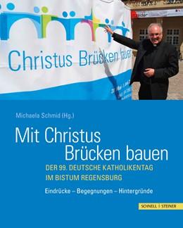 Abbildung von Schmid | Mit Christus Brücken bauen | 2014 | Der 99. Deutsche Katholikentag...