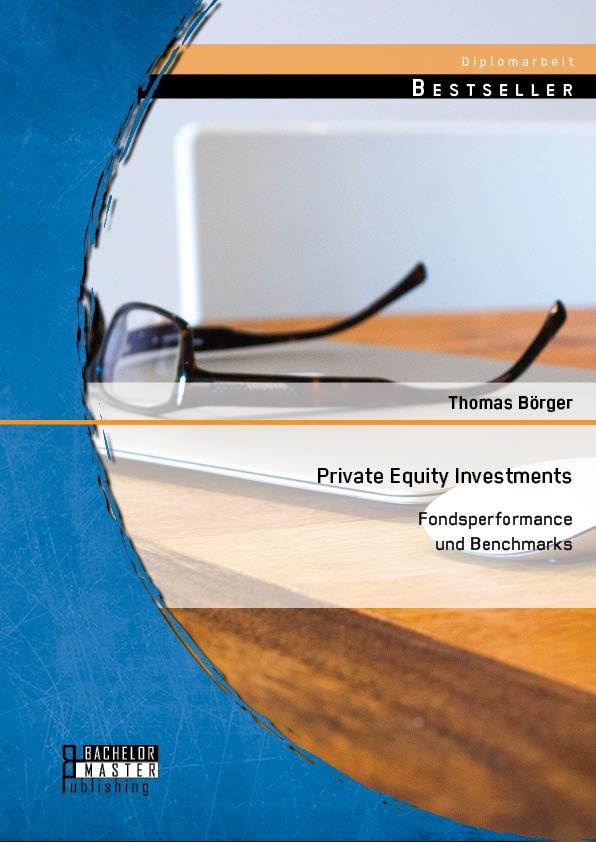 Abbildung von Börger | Private Equity Investments: Fondsperformance und Benchmarks | Erstauflage | 2014