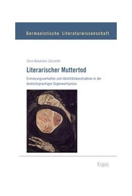 Abbildung von Zarzutzki   Literarischer Muttertod   2014   Erinnerungsverhalten und Ident...