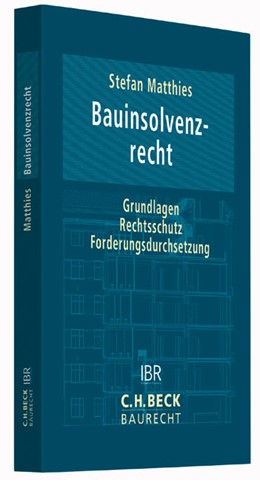 Abbildung von Matthies | Bauinsolvenzrecht | 2015 | Grundlagen, Rechtsschutz, Ford...