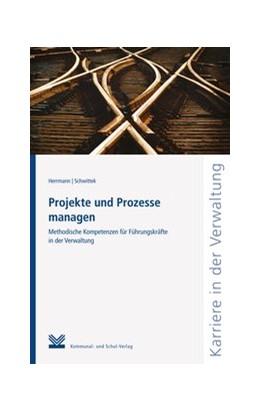 Abbildung von Herrmann / Schwittek | Projekte und Prozesse managen | 2014 | Methodische Kompetenzen für Fü...