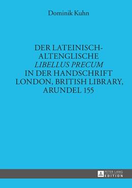 Abbildung von Kuhn | Der lateinisch-altenglische «Libellus precum» in der Handschrift London, British Library, Arundel 155 | 1. Auflage | 2014 | Band 41 | beck-shop.de
