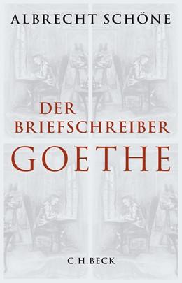 Abbildung von Schöne, Albrecht | Der Briefschreiber Goethe | 3. Auflage | 2015