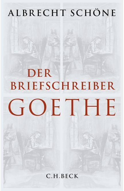 Cover: Albrecht Schöne, Der Briefschreiber Goethe