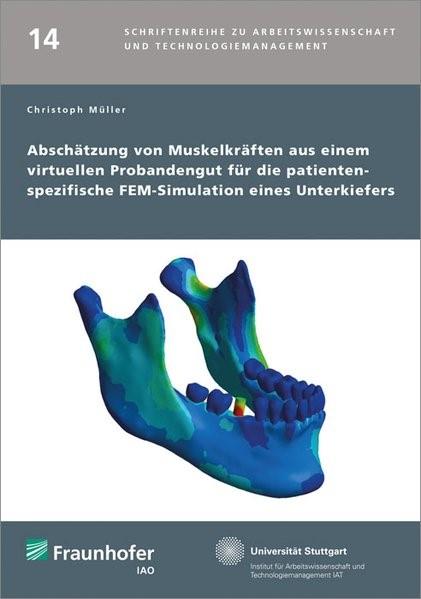 Abschätzung von Muskelkräften aus einem virtuellen Probandengut für die patientenspezifische FEM-Simulation eines Unterkiefers. | / Spath / Bullinger, 2014 | Buch (Cover)
