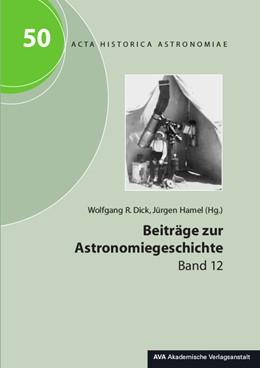 Abbildung von Dick / Hamel   Beiträge zur Astronomiegeschichte. Band 12   1. Auflage   2014   50   beck-shop.de