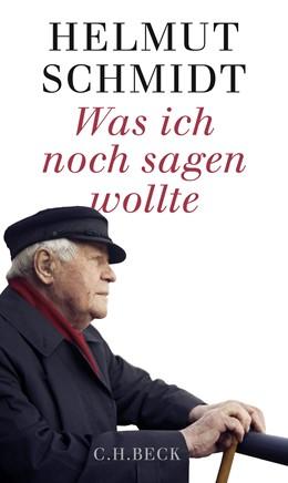 Abbildung von Schmidt, Helmut | Was ich noch sagen wollte | 6. Auflage | 2016