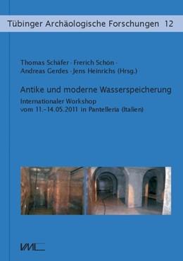 Abbildung von Schäfer / Schön / Gerdes / Heinrichs | Antike und moderne Wasserspeicherung | 2014 | Internationaler Workshop vom 1...