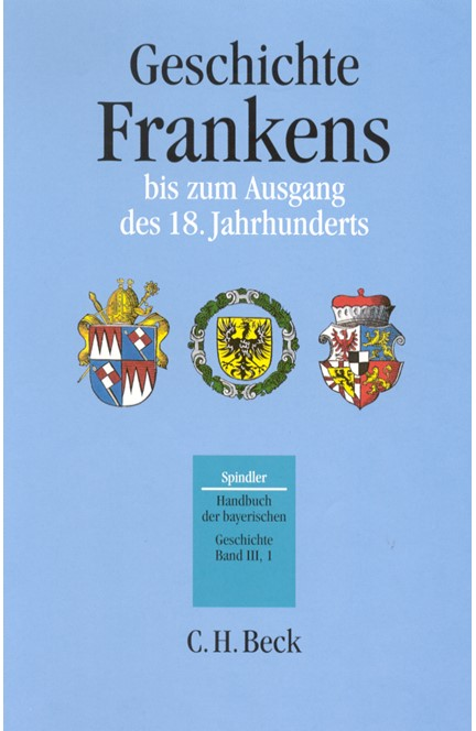 Cover: , Handbuch der bayerischen Geschichte, Band III,1: Geschichte Frankens bis zum Ausgang des 18. Jahrhunderts