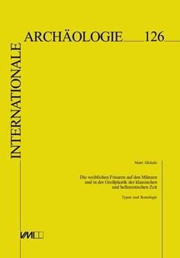 Abbildung von Gkikaki | Die weiblichen Frisuren auf den Münzen und in der Großplastik der klassischen und hellenistischen Zeit | 2014 | Typen und Ikonologie