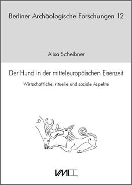 Abbildung von Scheibner | Der Hund in der mitteleuropäischen Eisenzeit | 2013 | Wirtschaftliche, rituelle und ...