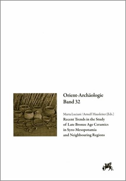 Abbildung von Luciani / Hausleiter | Recent Trends in the Study of Late Bronze Age Ceramics in Syro-Mesopotamia and Neighbouring Regions | 1. Auflage | 2014 | beck-shop.de