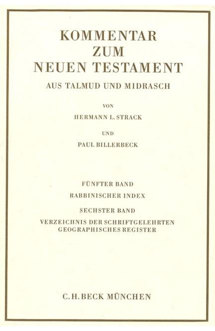 Cover: , Kommentar zum Neuen Testament aus Talmud und Midrasch  Bd. 5/6: Rabbinischer Index, Verzeichnis der Schriftgelehrten, geographisches Register
