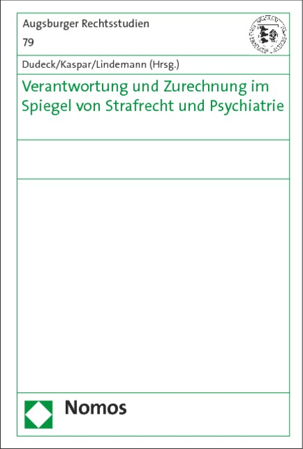 Verantwortung und Zurechnung im Spiegel von Strafrecht und Psychiatrie | Dudeck / Kaspar / Lindemann (Hrsg.), 2019 | Buch (Cover)