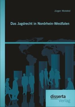 Abbildung von Wolsfeld | Das Jagdrecht in Nordrhein-Westfalen | 2014