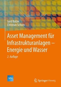 Abbildung von Balzer / Schorn   Asset Management für Infrastrukturanlagen - Energie und Wasser   2. Aufl. 2014   2014