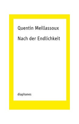 Abbildung von Meillassoux | Nach der Endlichkeit | 2018 | Versuch über die Notwendigkeit...