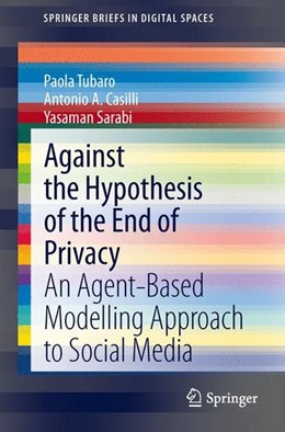 Abbildung von Tubaro / Casilli / Sarabi | Against the Hypothesis of the End of Privacy | 2014 | 2013 | An Agent-Based Modelling Appro...