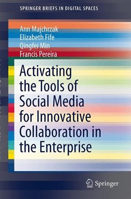 Abbildung von Majchrzak / Fife / Min | Activating the Tools of Social Media for Innovative Collaboration in the Enterprise | 2014 | 2013