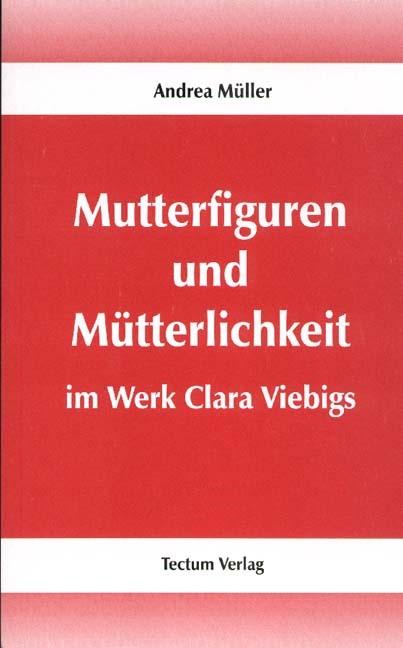 Mutterfiguren und Mütterlichkeit im Werk Clara Viebigs | Müller, 2012 | Buch (Cover)