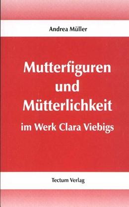 Abbildung von Müller | Mutterfiguren und Mütterlichkeit im Werk Clara Viebigs | 2002