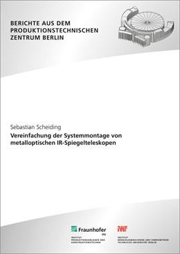 Abbildung von Scheiding / Uhlmann | Vereinfachung der Systemmontage von metalloptischen IR-Spiegelteleskopen. | 2014